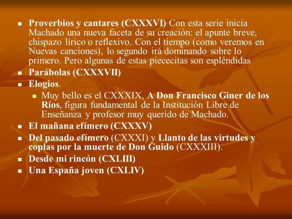 Proverbios y cantares (CXXXVI) Con esta serie inicia Machado una nueva faceta de su creación: el apunte breve, chispazo lírico o reflexivo. Con el tie