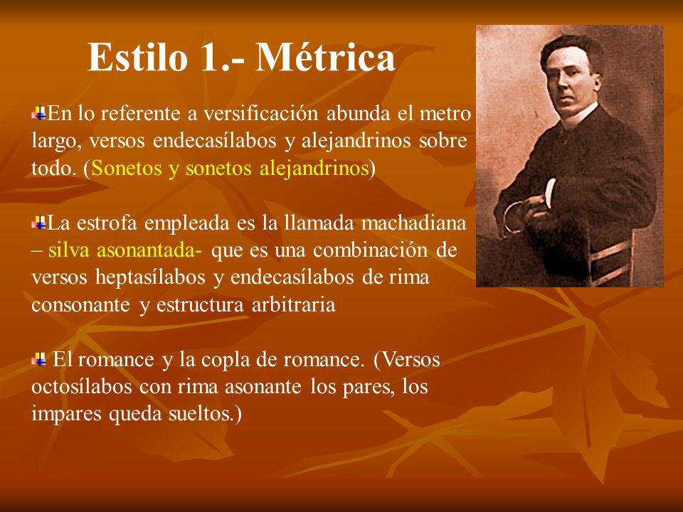Estilo 1.- Métrica En lo referente a versificación abunda el metro largo, versos endecasílabos y alejandrinos sobre todo. (Sonetos y sonetos alejandri