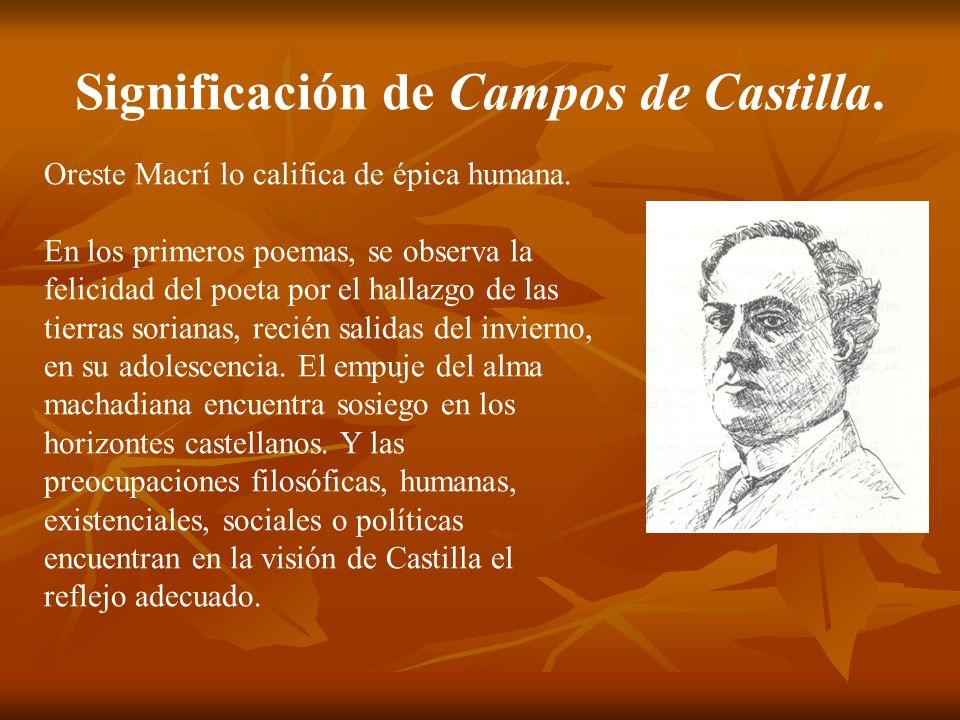 Significación de Campos de Castilla. Oreste Macrí lo califica de épica humana. En los primeros poemas, se observa la felicidad del poeta por el hallaz