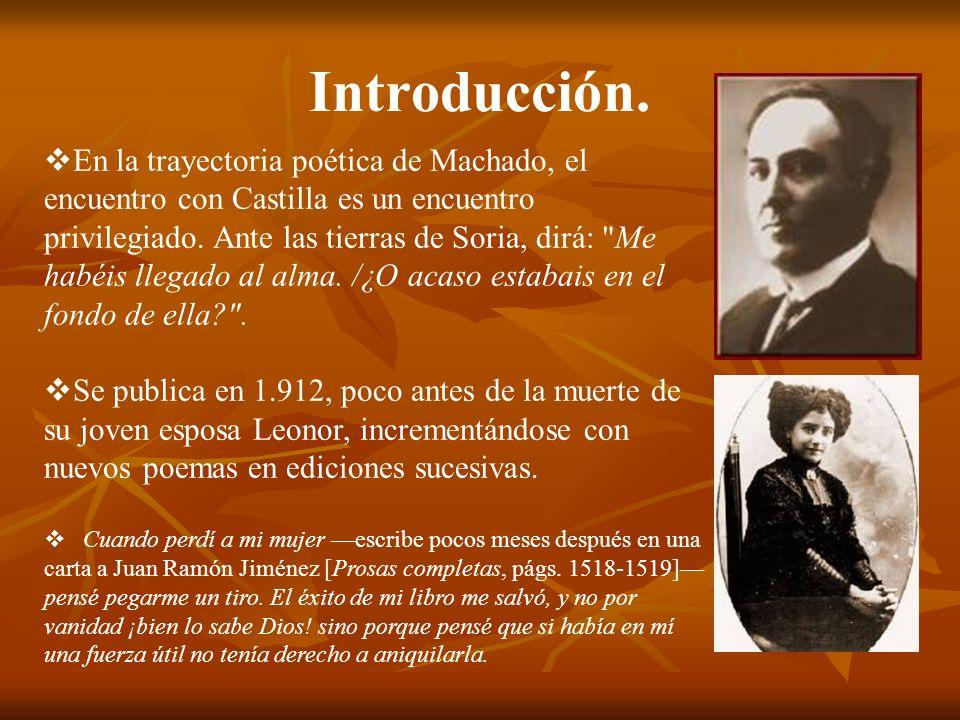 Introducción. En la trayectoria poética de Machado, el encuentro con Castilla es un encuentro privilegiado. Ante las tierras de Soria, dirá: