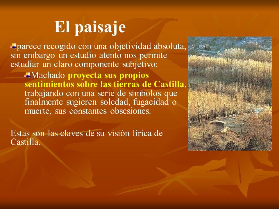 El paisaje parece recogido con una objetividad absoluta, sin embargo un estudio atento nos permite estudiar un claro componente subjetivo: Machado pro