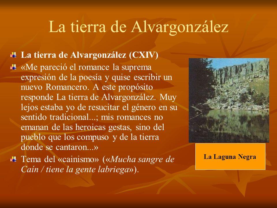 La tierra de Alvargonzález La tierra de Alvargonzález (CXIV) «Me pareció el romance la suprema expresión de la poesía y quise escribir un nuevo Romanc
