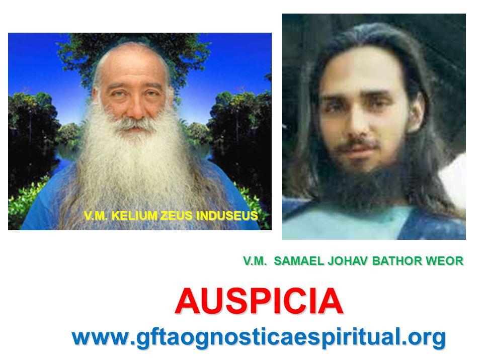 AUSPICIA www.gftaognosticaespiritual.org V.M. KELIUM ZEUS INDUSEUS V.M. SAMAEL JOHAV BATHOR WEOR
