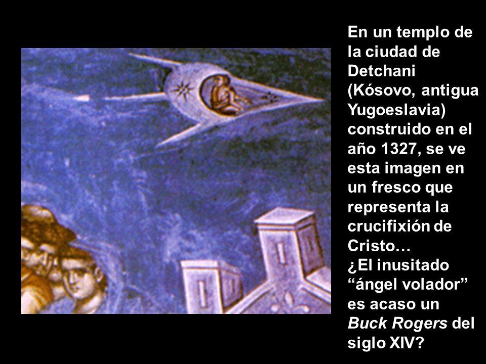 En un templo de la ciudad de Detchani (Kósovo, antigua Yugoeslavia) construido en el año 1327, se ve esta imagen en un fresco que representa la crucifixión de Cristo… ¿El inusitado ángel volador es acaso un Buck Rogers del siglo XIV?