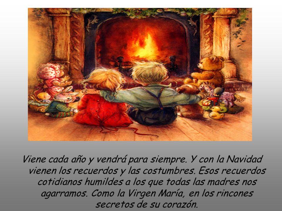 Viene cada año y vendrá para siempre.Y con la Navidad vienen los recuerdos y las costumbres.