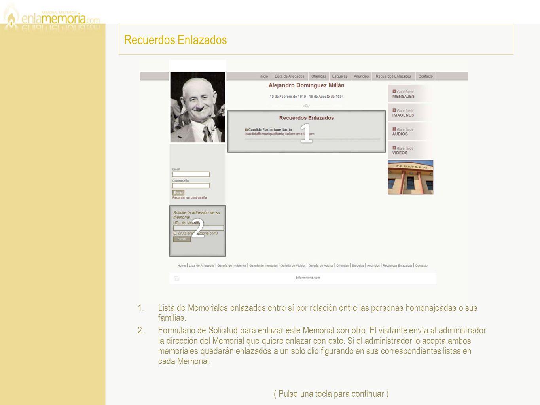 Recuerdos Enlazados ( Pulse una tecla para continuar ) 1.Lista de Memoriales enlazados entre sí por relación entre las personas homenajeadas o sus fam
