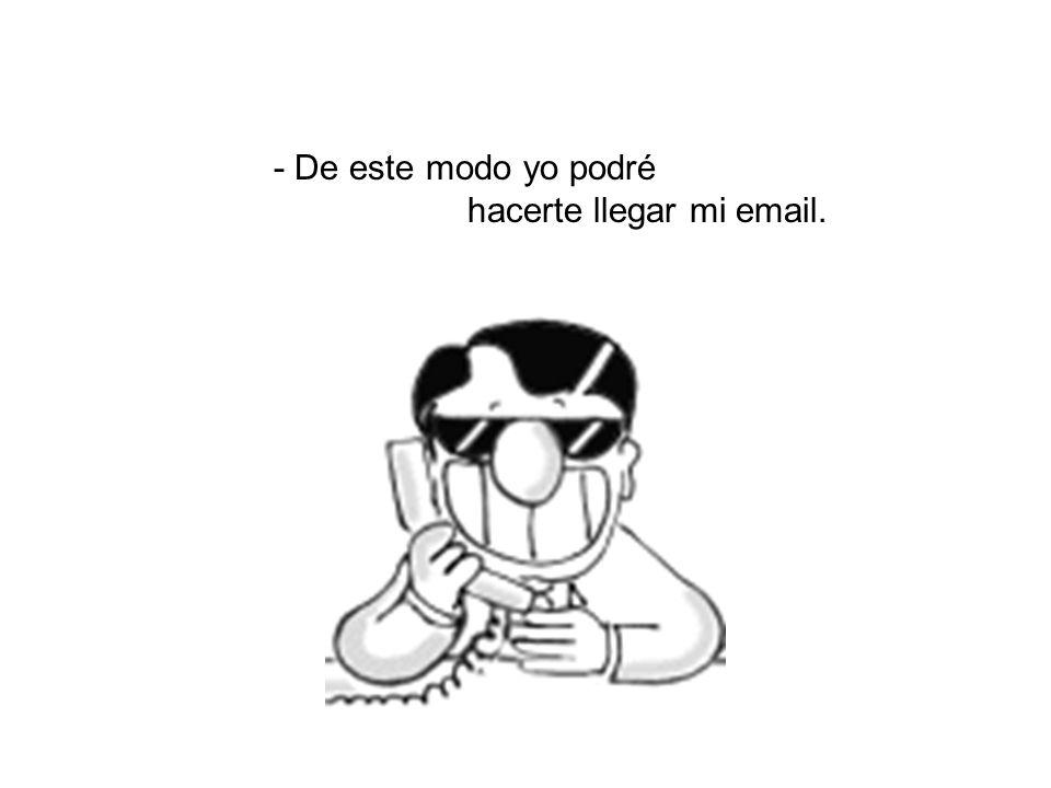 - Entonces tú, luego, recoges mi voz de tu buzón y me reenvías vía email tu número de fax.