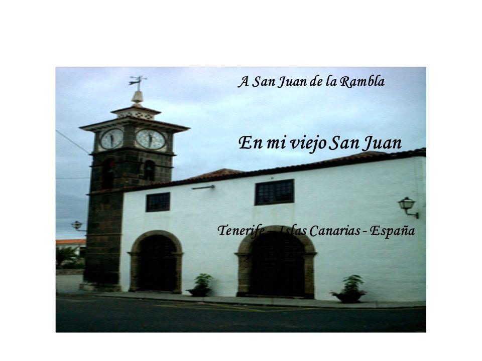 En mi viejo San Juan Tenerife – Islas Canarias - España A San Juan de la Rambla