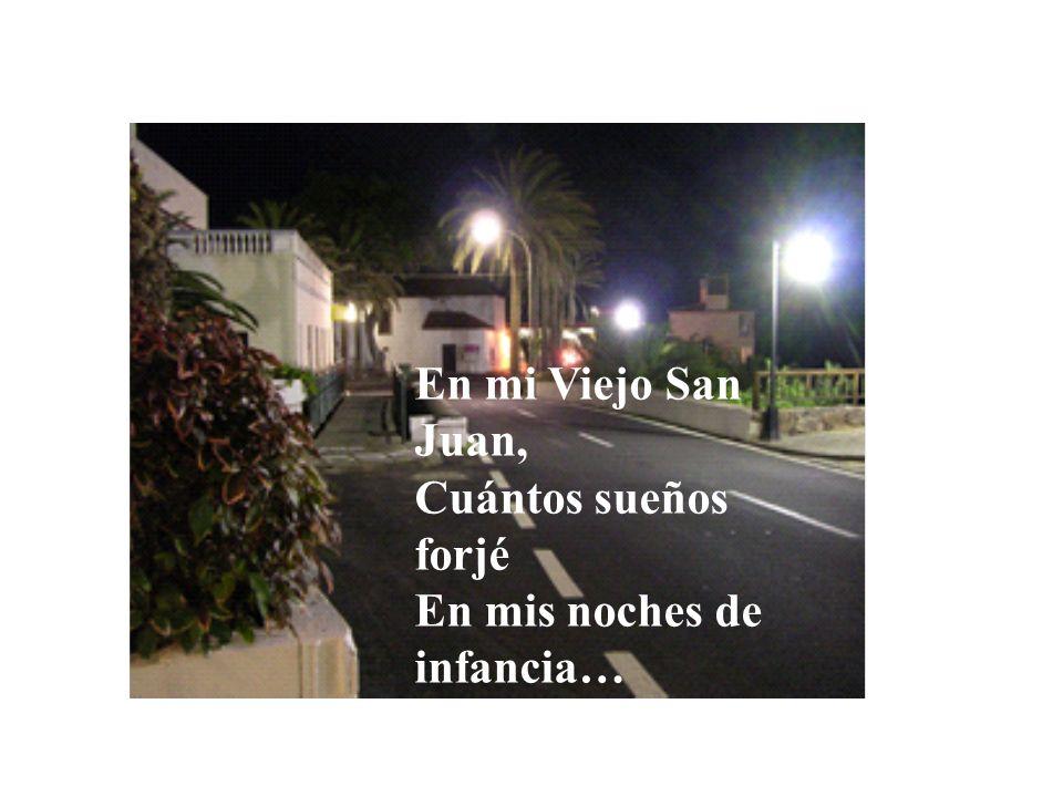 En mi Viejo San Juan, Cuántos sueños forjé En mis noches de infancia…