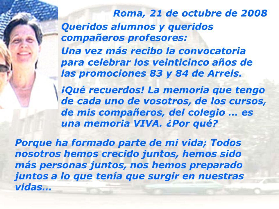 Roma, 21 de octubre de 2008 Queridos alumnos y queridos compañeros profesores: Una vez más recibo la convocatoria para celebrar los veinticinco años d