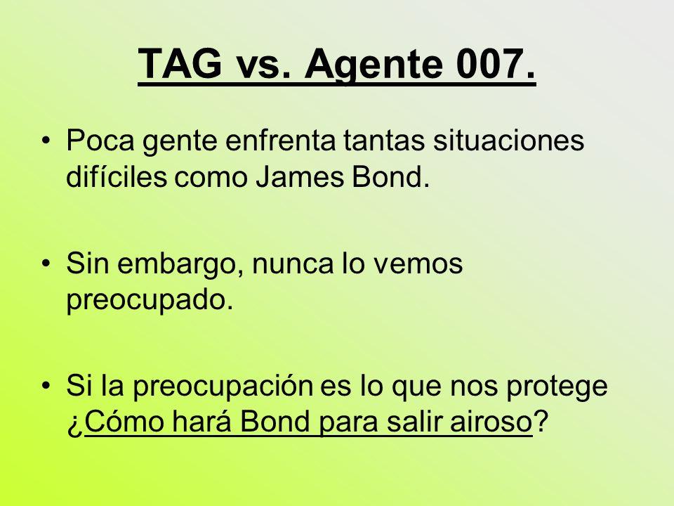 TAG vs. Agente 007. Poca gente enfrenta tantas situaciones difíciles como James Bond. Sin embargo, nunca lo vemos preocupado. Si la preocupación es lo