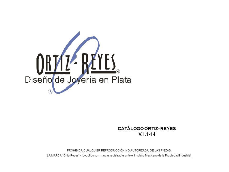 CATÁLOGO ORTIZ- REYES V.1.1-14 PROHIBIDA CUALQUIER REPRODUCCIÓN NO AUTORIZADA DE LAS PIEZAS LA MARCA Ortiz-Reyes y Logotipo son marcas registradas ant
