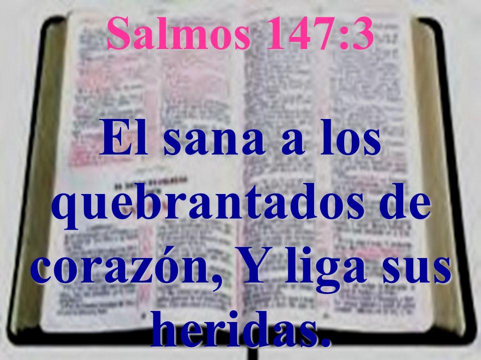 Salmos 147:3 El sana a los quebrantados de corazón, Y liga sus heridas.
