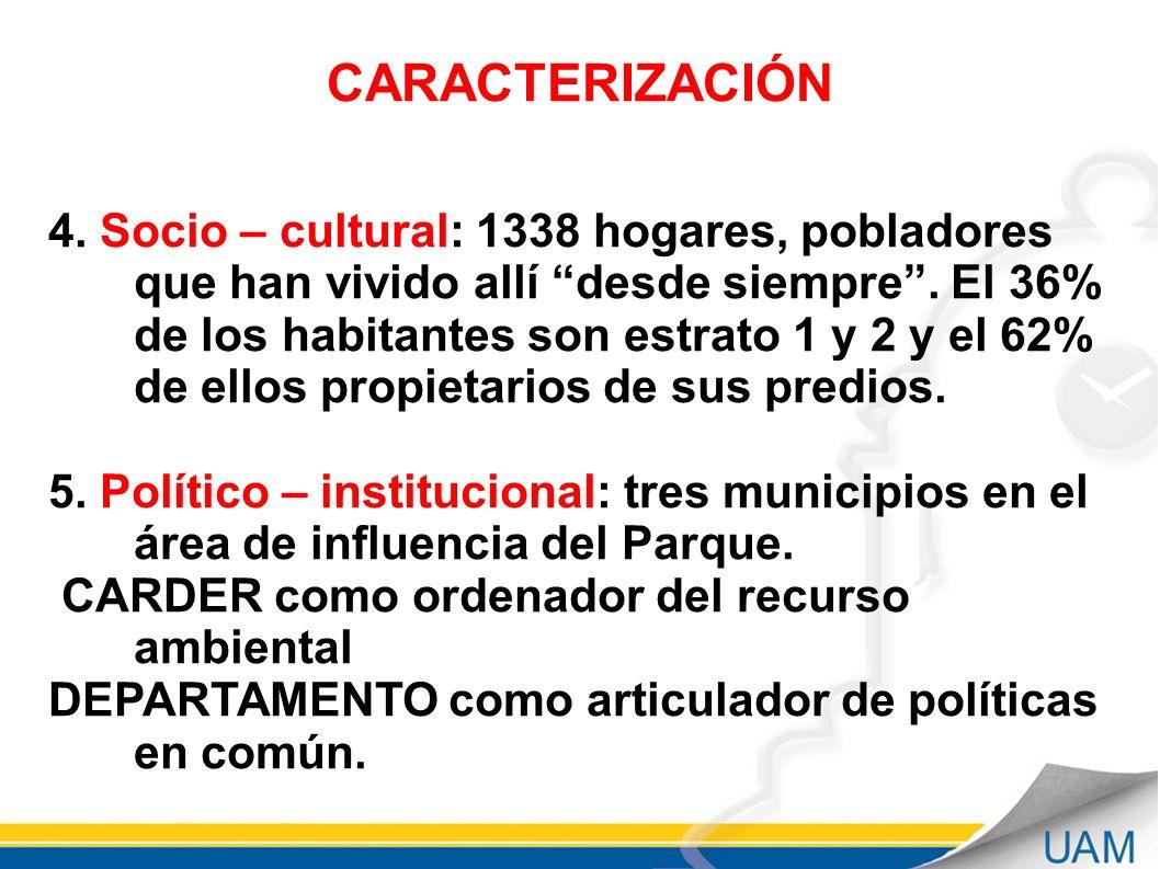 CARACTERIZACIÓN 4.Socio – cultural: 1338 hogares, pobladores que han vivido allí desde siempre.