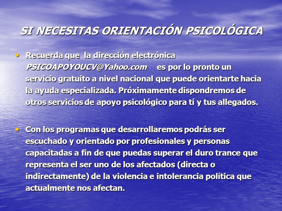 SI NECESITAS ORIENTACIÓN PSICOLÓGICA Recuerda que la dirección electrónica PSICOAPOYOUCV@Yahoo.com es por lo pronto un servicio gratuito a nivel nacional que puede orientarte hacia la ayuda especializada.