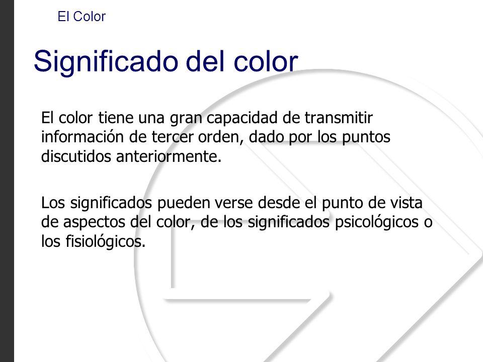 El Color Significado del color El color tiene una gran capacidad de transmitir información de tercer orden, dado por los puntos discutidos anteriormen