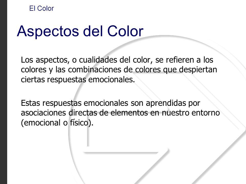 El Color Aspectos del Color Los aspectos, o cualidades del color, se refieren a los colores y las combinaciones de colores que despiertan ciertas resp