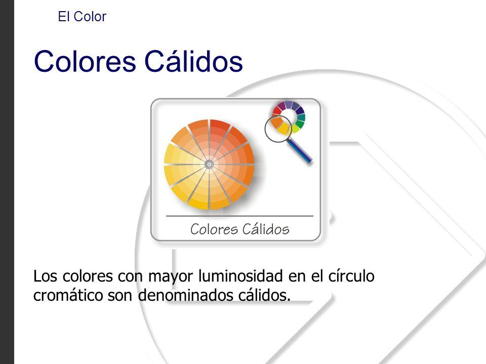 El Color Colores Cálidos Los colores con mayor luminosidad en el círculo cromático son denominados cálidos.