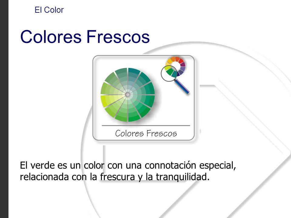El Color Colores Frescos El verde es un color con una connotación especial, relacionada con la frescura y la tranquilidad.