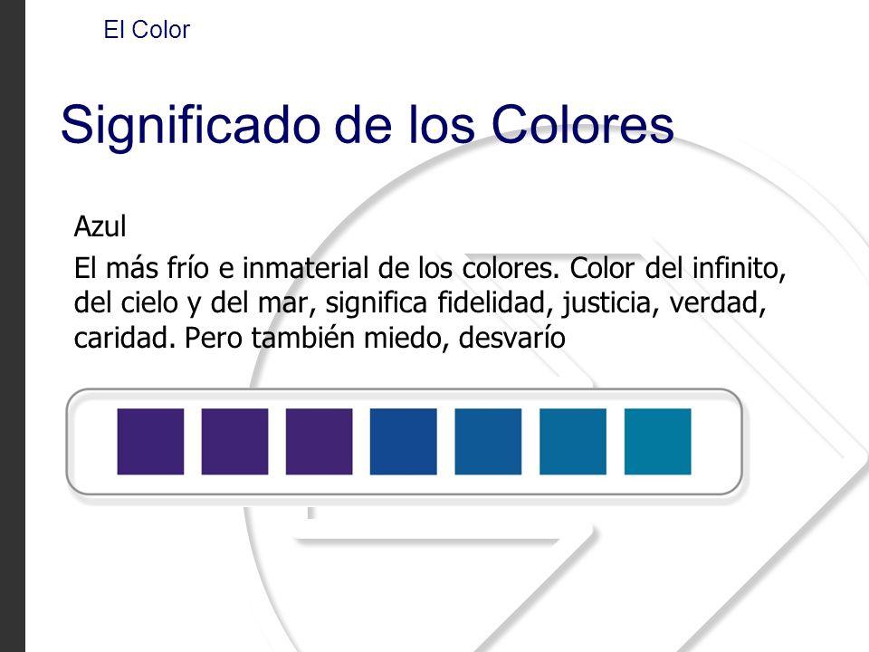 Azul El más frío e inmaterial de los colores. Color del infinito, del cielo y del mar, significa fidelidad, justicia, verdad, caridad. Pero también mi