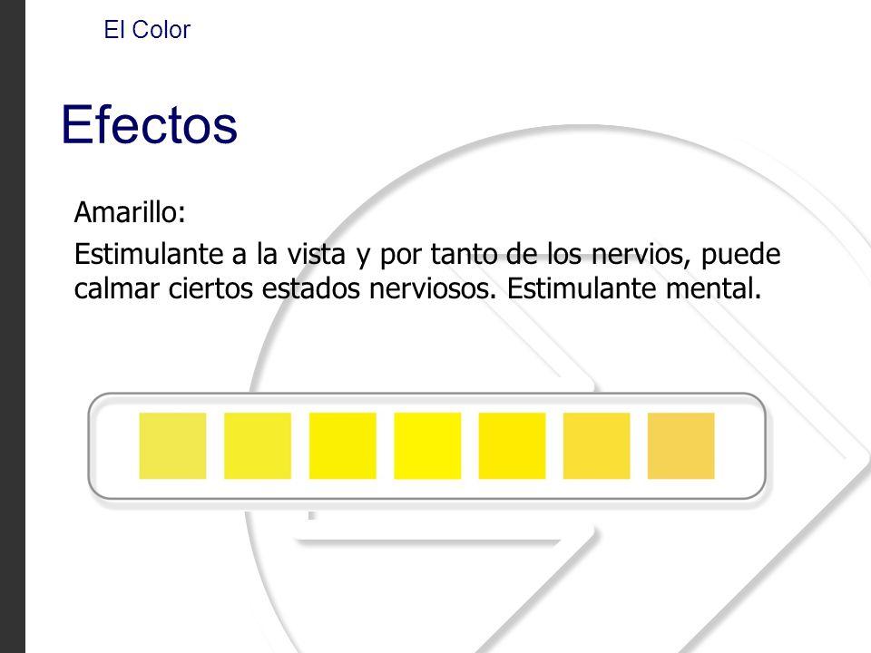 Amarillo: Estimulante a la vista y por tanto de los nervios, puede calmar ciertos estados nerviosos. Estimulante mental. El Color Efectos