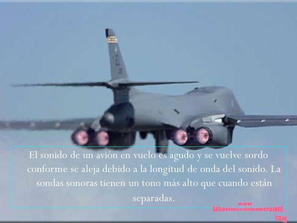 El sonido de un avión en vuelo es agudo y se vuelve sordo conforme se aleja debido a la longitud de onda del sonido. La sondas sonoras tienen un tono