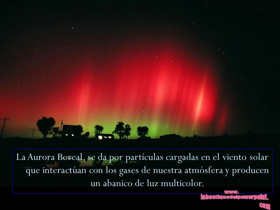 La Aurora Boreal, se da por partículas cargadas en el viento solar que interactúan con los gases de nuestra atmósfera y producen un abanico de luz mul