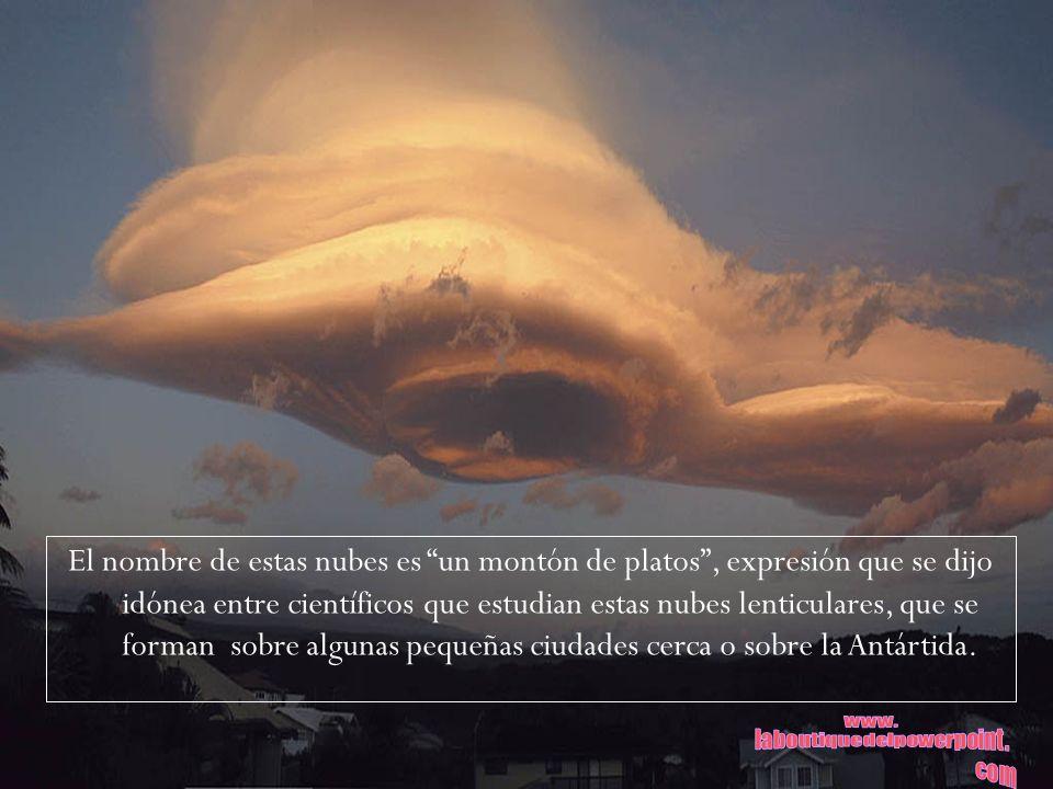 El nombre de estas nubes es un montón de platos, expresión que se dijo idónea entre científicos que estudian estas nubes lenticulares, que se forman s