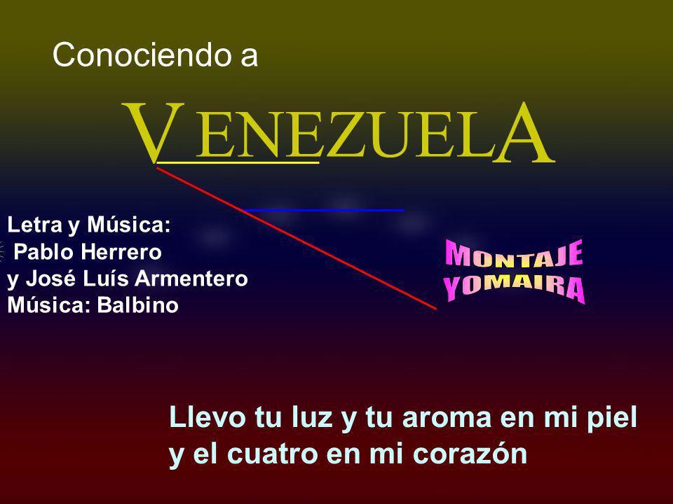 ENEZUEL VA Conociendo a Llevo tu luz y tu aroma en mi piel y el cuatro en mi corazón Letra y Música: Pablo Herrero y José Luís Armentero Música: Balbino.