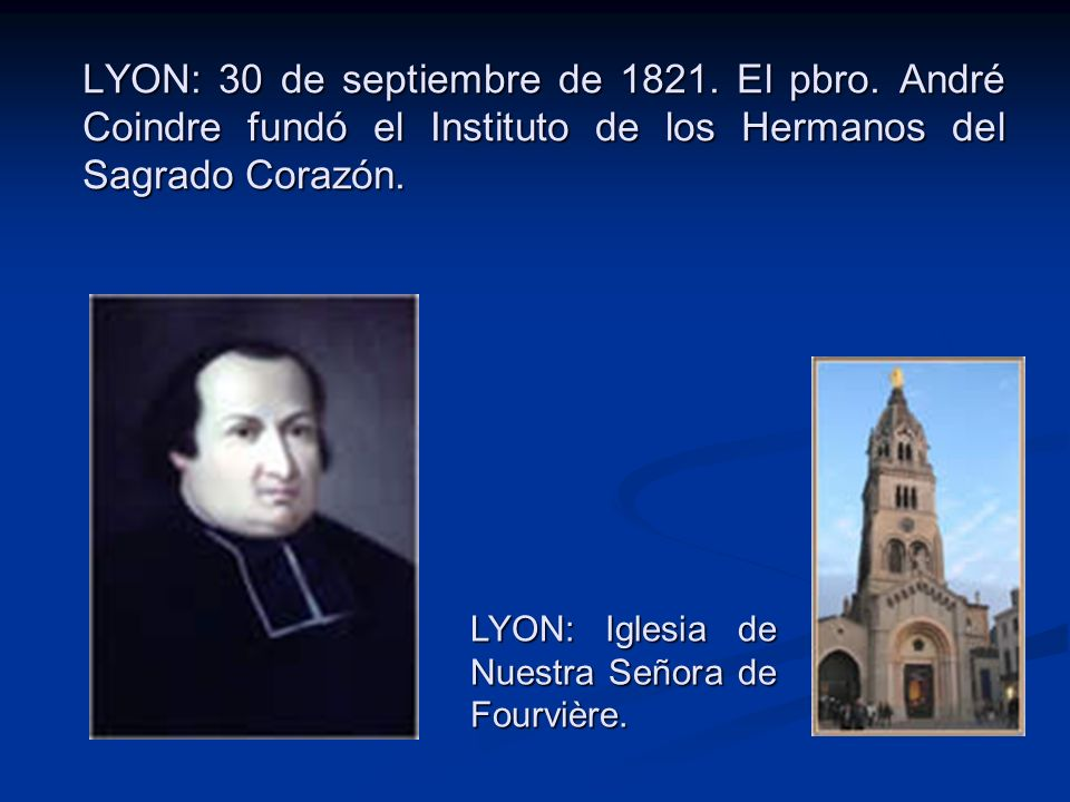 LYON: 30 de septiembre de 1821. El pbro. André Coindre fundó el Instituto de los Hermanos del Sagrado Corazón. LYON: Iglesia de Nuestra Señora de Four