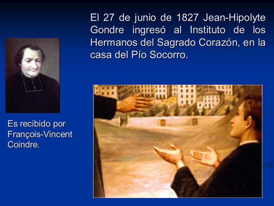 El 27 de junio de 1827 Jean-Hipolyte Gondre ingresó al Instituto de los Hermanos del Sagrado Corazón, en la casa del Pío Socorro. Es recibido por Fran