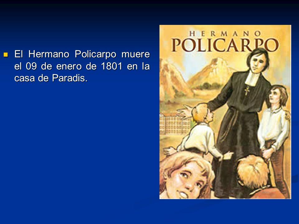 El Hermano Policarpo muere el 09 de enero de 1801 en la casa de Paradis. El Hermano Policarpo muere el 09 de enero de 1801 en la casa de Paradis.