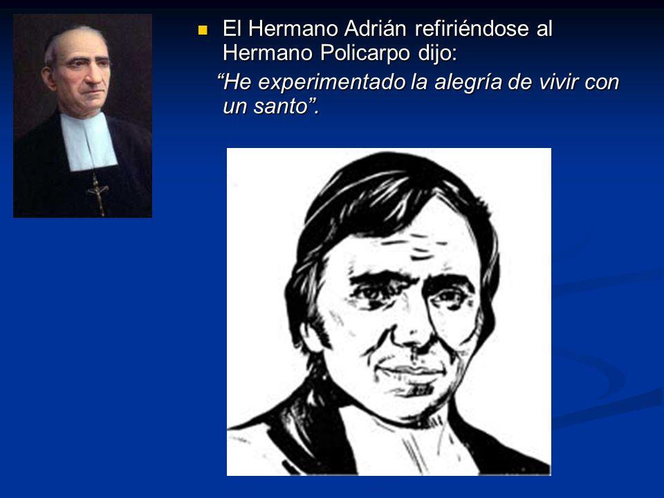 El Hermano Adrián refiriéndose al Hermano Policarpo dijo: El Hermano Adrián refiriéndose al Hermano Policarpo dijo: He experimentado la alegría de vivir con un santo.