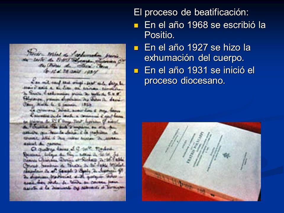 El proceso de beatificación: En el año 1968 se escribió la Positio. En el año 1968 se escribió la Positio. En el año 1927 se hizo la exhumación del cu