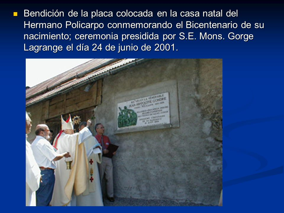 Bendición de la placa colocada en la casa natal del Hermano Policarpo conmemorando el Bicentenario de su nacimiento; ceremonia presidida por S.E. Mons