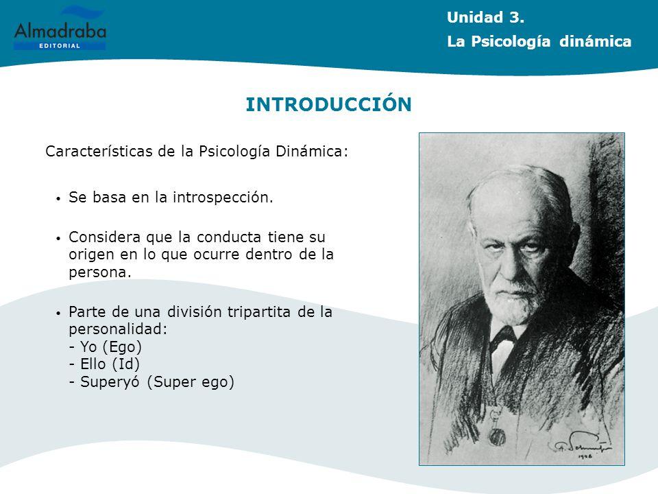 Unidad 3. La Psicología dinámica INTRODUCCIÓN Características de la Psicología Dinámica: Se basa en la introspección. Considera que la conducta tiene