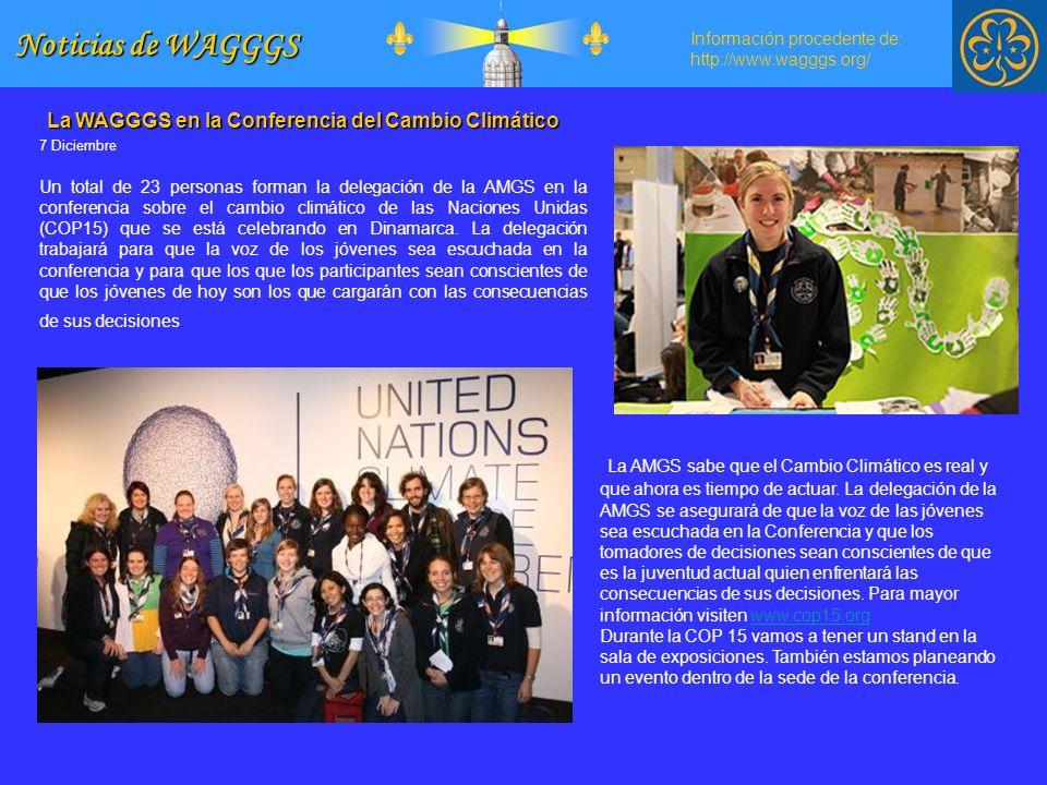 Información procedente de: http://www.wagggs.org/ Noticias de WAGGGS La WAGGGS en la Conferencia del Cambio Climático 7 Diciembre Un total de 23 personas forman la delegación de la AMGS en la conferencia sobre el cambio climático de las Naciones Unidas (COP15) que se está celebrando en Dinamarca.