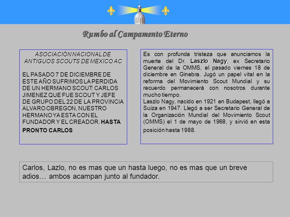 ASOCIACIÓN NACIONAL DE ANTIGUOS SCOUTS DE MEXICO AC EL PASADO 7 DE DICIEMBRE DE ESTE AÑO SUFRIMOS LA PERDIDA DE UN HERMANO SCOUT: CARLOS JIMENEZ QUE F