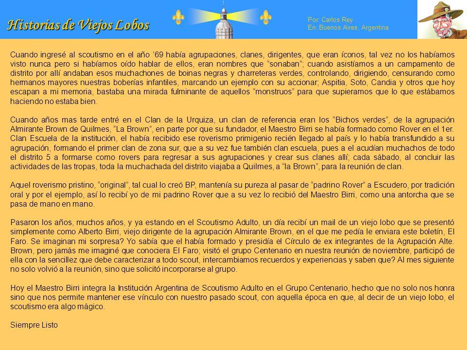 Historias de Viejos Lobos Por: Carlos Rey En: Buenos Aires, Argentina Cuando ingresé al scoutismo en el año 69 había agrupaciones, clanes, dirigentes,