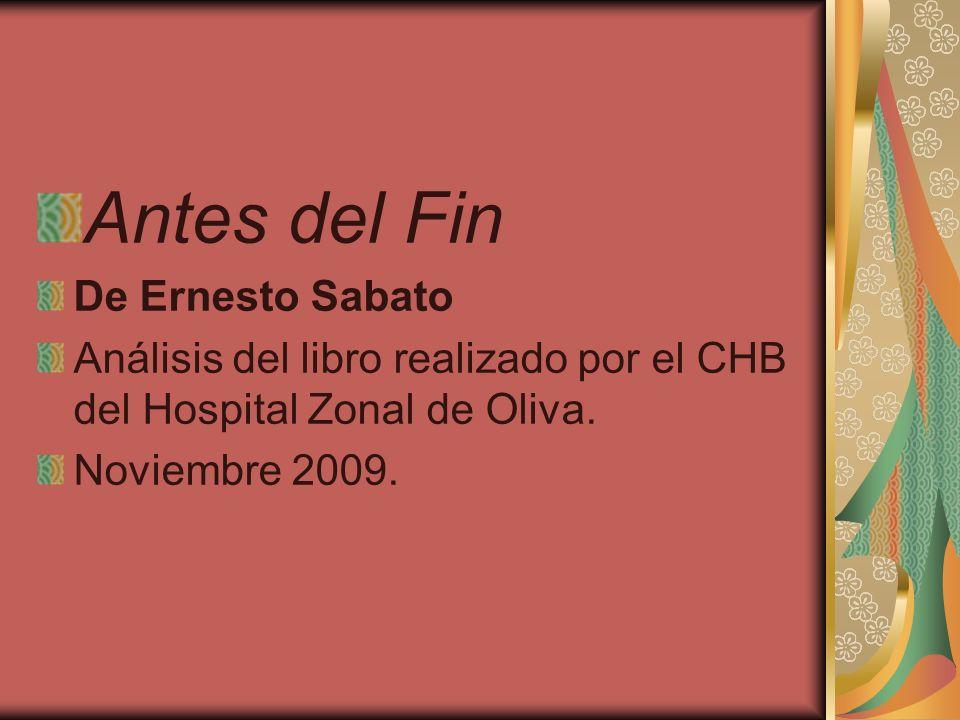 Antes del Fin De Ernesto Sabato Análisis del libro realizado por el CHB del Hospital Zonal de Oliva. Noviembre 2009.