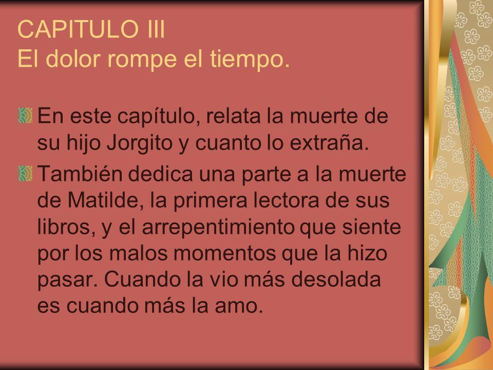 CAPITULO III El dolor rompe el tiempo. En este capítulo, relata la muerte de su hijo Jorgito y cuanto lo extraña. También dedica una parte a la muerte