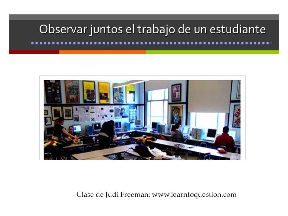 Clase de Judi Freeman: www.learntoquestion.com Observar juntos el trabajo de un estudiante