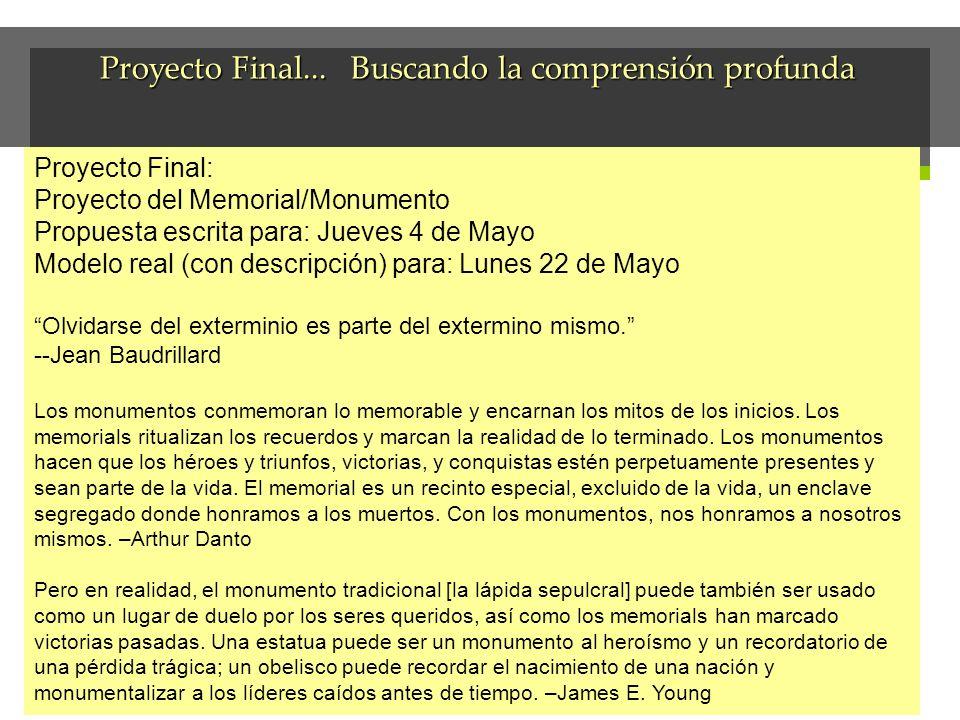 Proyecto Final... Buscando la comprensión profunda Proyecto Final: Proyecto del Memorial/Monumento Propuesta escrita para: Jueves 4 de Mayo Modelo rea