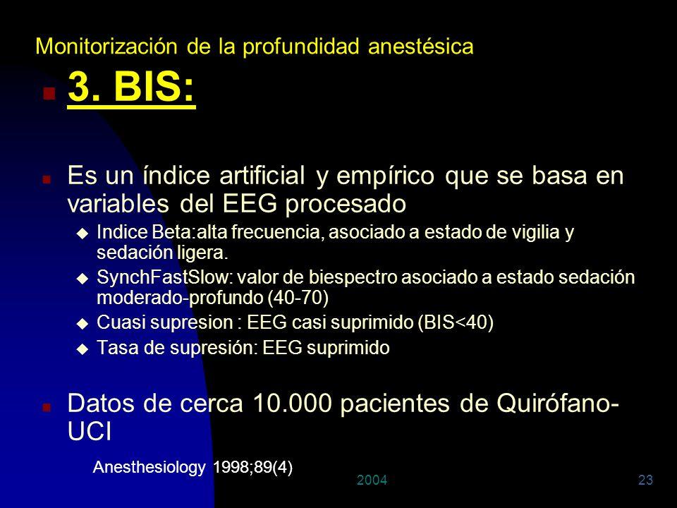 200423 n 3. BIS: n Es un índice artificial y empírico que se basa en variables del EEG procesado u Indice Beta:alta frecuencia, asociado a estado de v