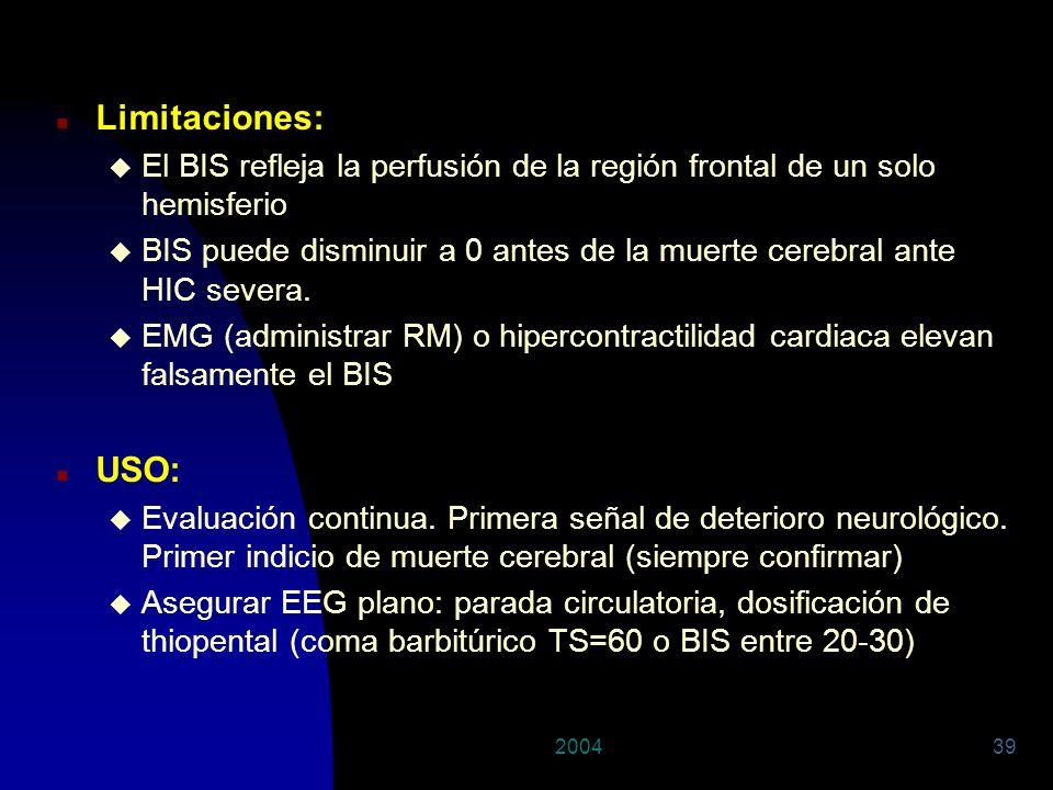 200439 n Limitaciones: u El BIS refleja la perfusión de la región frontal de un solo hemisferio u BIS puede disminuir a 0 antes de la muerte cerebral