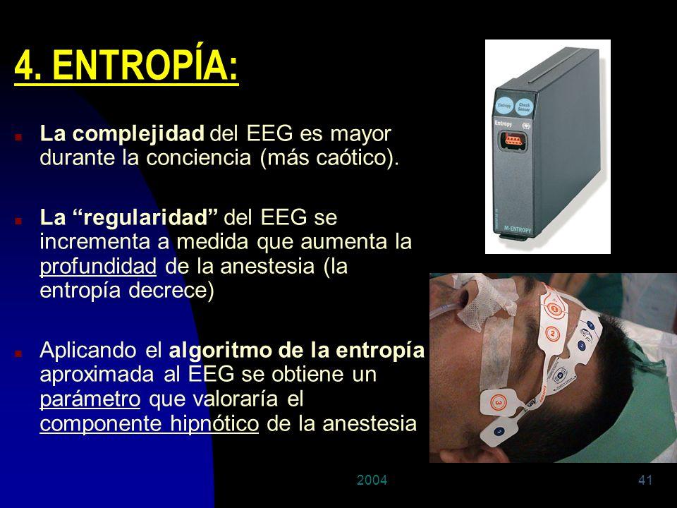 200441 4. ENTROPÍA: n La complejidad del EEG es mayor durante la conciencia (más caótico). n La regularidad del EEG se incrementa a medida que aumenta