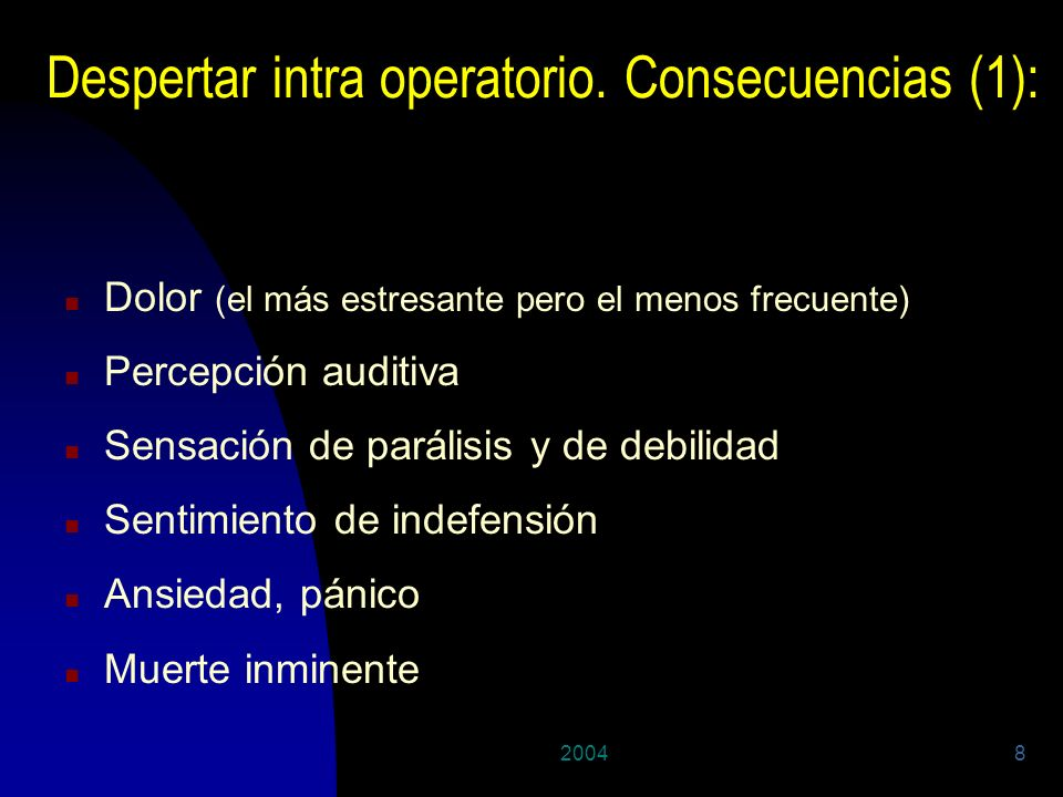 20048 Despertar intra operatorio. Consecuencias (1): n Dolor (el más estresante pero el menos frecuente) n Percepción auditiva n Sensación de parálisi
