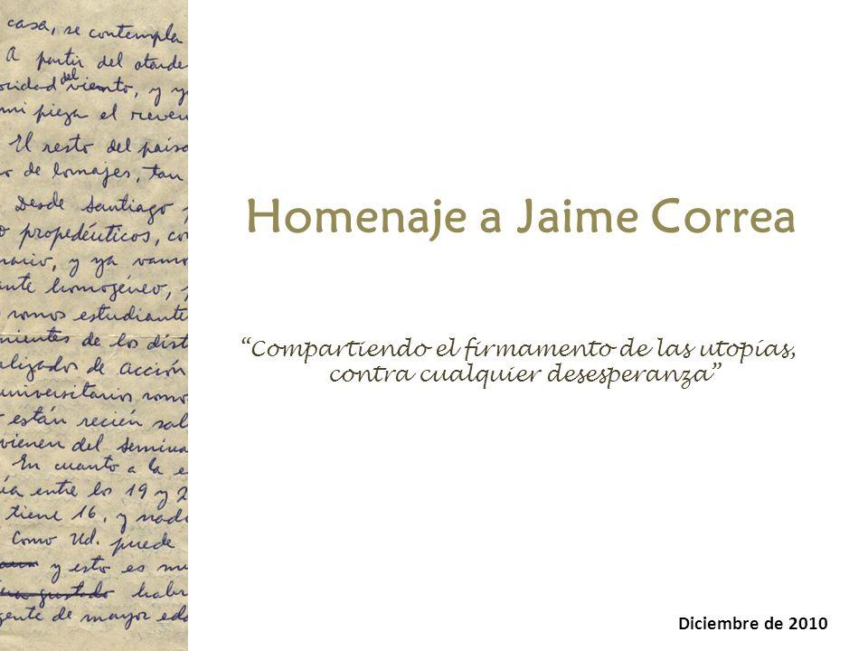 Homenaje a Jaime Correa Compartiendo el firmamento de las utopías, contra cualquier desesperanza Diciembre de 2010