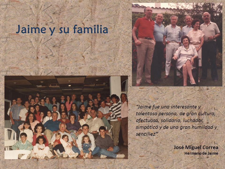 Jaime y su familia Jaime fue una interesante y talentosa persona, de gran cultura, afectuoso, solidario, luchador, simpático y de una gran humildad y sencillez.