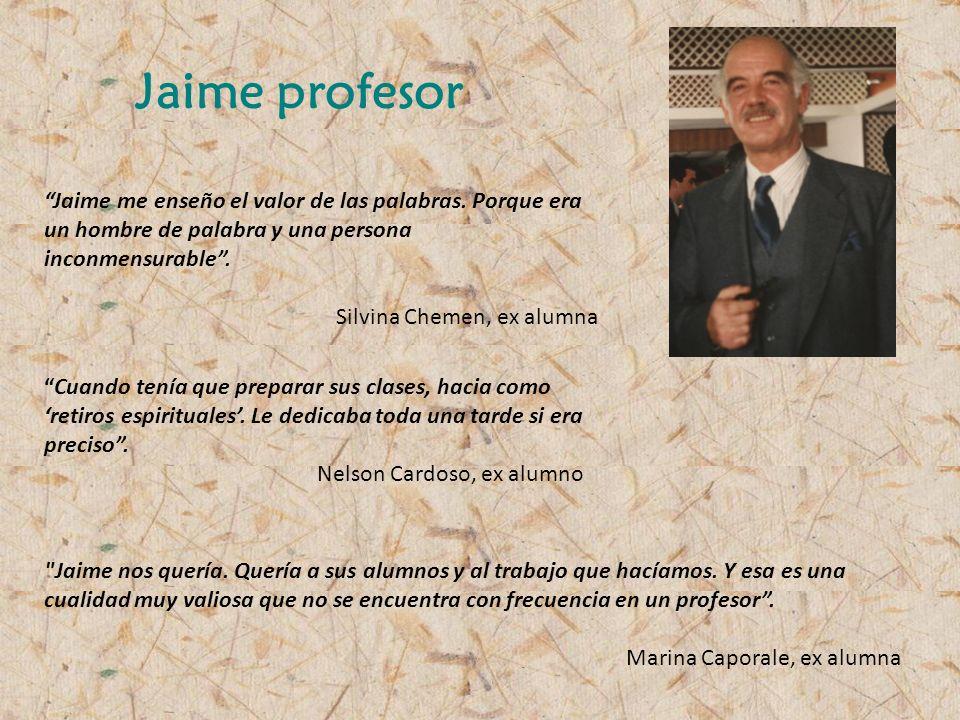 Jaime profesor Jaime me enseño el valor de las palabras.